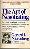 The Art of Negotiating: The classic handbook for anyone interested in convincing or influencing others, by the foremost authority on negotiating (0346122724) by Gerard I. Nierenberg