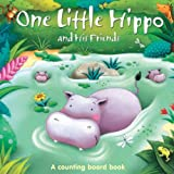 One Little Hippo and His Friends: A counting board book (One Little series board book)