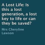 A Lost Life: Is This a Lost Generation, a Lost Key to Life, or Can They Be Saved? | Cheryline Lawson