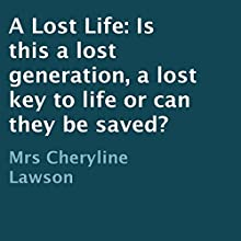 A Lost Life: Is This a Lost Generation, a Lost Key to Life, or Can They Be Saved? (       UNABRIDGED) by Cheryline Lawson Narrated by Brady Gonsalves