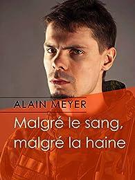 Malgré le sang, malgré la haine par Alain Meyer