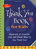 The Thank You Book for Kids: Hundreds of Creative, Cool, and Clever Ways to Say Thank You! [Hardcover]