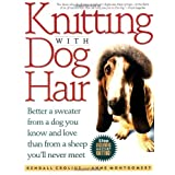 Knitting With Dog Hair: Better A Sweater From A Dog You Know and Love Than From  A Sheep You'll Never Meet ~ Kendall Crolius