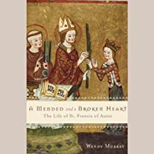 A Mended and Broken Heart: The Life and Love of Francis of Assisi (       UNABRIDGED) by Wendy Murray Narrated by Eileen Stevens