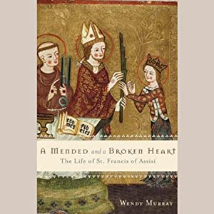 A Mended and Broken Heart: The Life and Love of Francis of Assisi | [Wendy Murray]