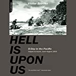 Hell Is Upon Us: D-Day in the Pacific - Saipan to Guam, June to August 1944 | Victor Brooks