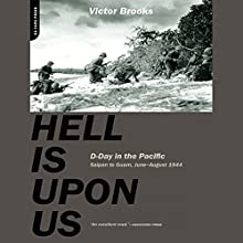 Hell Is Upon Us: D-Day in the Pacific - Saipan to Guam, June to August 1944 Audiobook by Victor Brooks Narrated by Peter Ganim