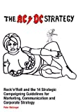 img - for The AC/DC Strategy - Rock'n'Roll and the 14 Strategic Campaigning Guidelines for Marketing, Communication and Corporate Strategy book / textbook / text book
