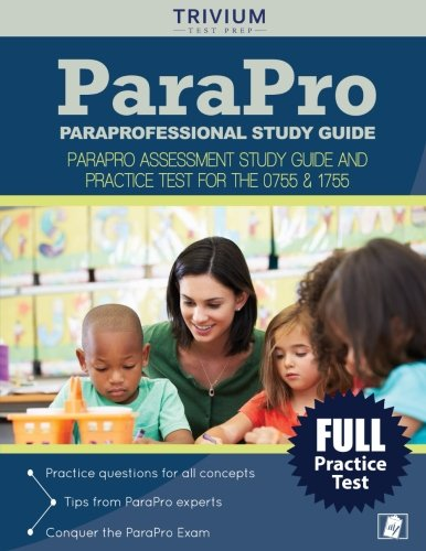 Paraprofessional Study Guide: Parapro Assessment Study Guide and Practice Test for the 0755 & 1755