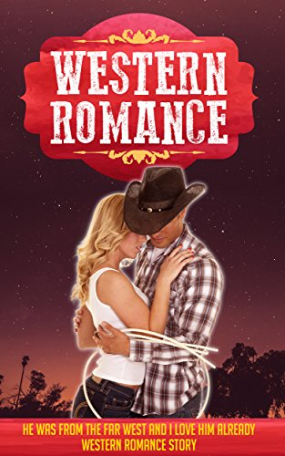 WESTERN ROMANCE: He Was From The Far West And I Love Him Already WESTERN ROMANCE STORY (Western Romance, Western Romance Books, Western Romance Series , Western Romance , Western Historical Romance)