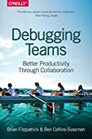 Debugging Teams: Better Productivity through Collaboration Front Cover