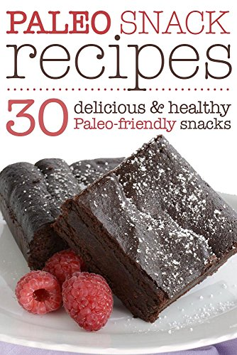 Paleo Snack Recipes: 30 Delicious and Healthy Paleo-Friendly Snacks by Sarah L.
