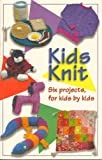 Kids Knit: Six Projects, for Kids by Kids