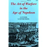 The Art of Warfare in the Age of Napoleon ~ Gunther Erich Rothenberg