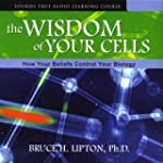 The Wisdom of Your Cells: How Your Be...