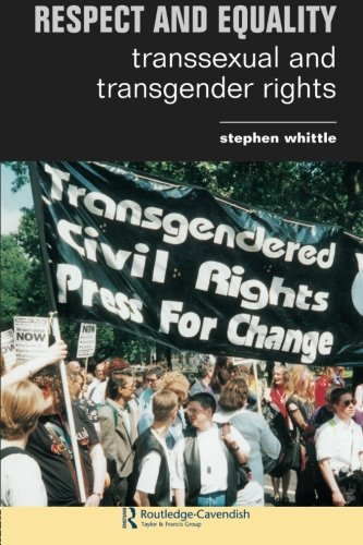 Respect and Equality: Transsexual and Transgender Rights