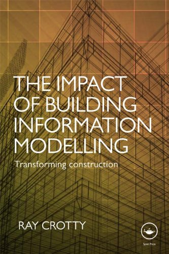 The Impact of Building Information Modelling: Transforming Construction, by Ray Crotty