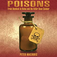 Poisons: From Hemlock to Botox and the Killer Bean Calabar (       UNABRIDGED) by Peter Macinnis Narrated by Stephen Hoye
