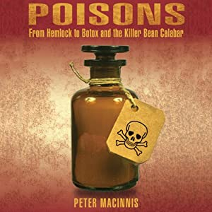 Poisons: From Hemlock to Botox and the Killer Bean Calabar | [Peter Macinnis]