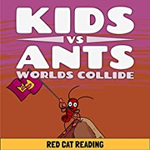 Kids vs Ants: Worlds Collide Audiobook by  Red Cat Reading Narrated by  Red Cat Reading
