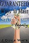 Guaranteed Ways to make $100 A Day -...