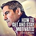 How to Get and Stay Motivated Hörbuch von Grant Cardone Gesprochen von: Grant Cardone