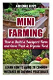 img - for Mini Farming: How to Build a Backyard Farm and Grow Fresh & Organic Food. Learn How To Avoid 20 Common Mistakes In Growing Vegetables: (Mini Farming ... Urban farming, How to build a chicken coop) book / textbook / text book