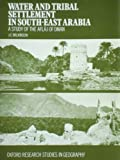 Water and Tribal Settlement in South-east Arabia: Study of the Aflaj of Oman (Research Studies in Geography)