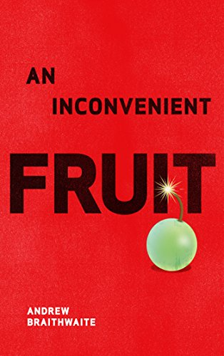 An Inconvenient Fruit: One winemaking family's pursuit of an intoxicating, doomed grape by Andrew Braithwaite