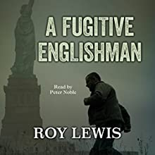 A Fugitive Englishman Audiobook by Roy Lewis Narrated by Peter Noble
