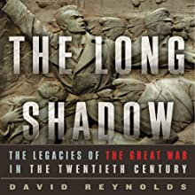 The Long Shadow: The Legacies of the Great War in the Twentieth Century (       UNABRIDGED) by David Reynolds Narrated by John FitzGibbon