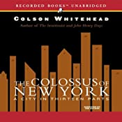 The Colossus of New York: A City in Thirteen Parts | [Colson Whitehead]