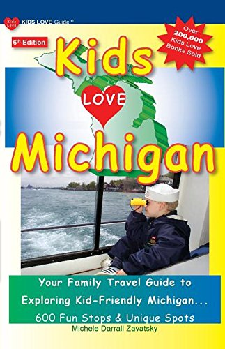 Book Cover: Kids Love Michigan, 6th Edition: Your Family Travel Guide to Exploring Kid-Friendly Michigan. 600 Fun Stops & Unique Spots