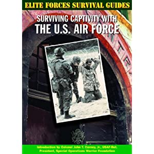 Surviving Captivity With the U.S. Air Force (Elite Forces Survival Guides)