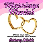 The Marriage Mentor: 5 Ways to Reduce Friction, Increase Communication and Restore Harmony | Bethany Shields