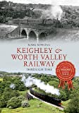 Mark Bowling Keighley & Worth Valley Railway Through Time