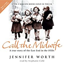 Call the Midwife: A True Story of the East End in the 1950s (       ABRIDGED) by Jennifer Worth Narrated by Stephanie Cole