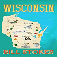 Wisconsin Audiobook by Bill Stokes Narrated by Jon Reeder