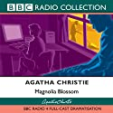 Magnolia Blossom (Dramatised) Radio/TV Program by Agatha Christie Narrated by  uncredited