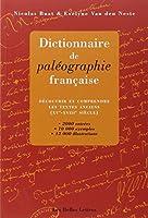 Dictionnaire de paléographie française: Découvrir et comprendre les textes anciens (XVe-XVIIIe siècles)