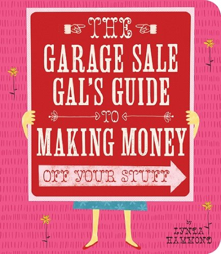Garage Sale Gal's Guide to Making Money Off Your Stuff