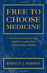 Free To Choose Medicine: How Faster Access to New Drugs Would Save Countless Lives and End Needless Suffering