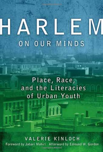Harlem on Our Minds Place Race and the Literacies of Urban Youth Language and Literacy Series Language and Literacy Language and Literacy Series