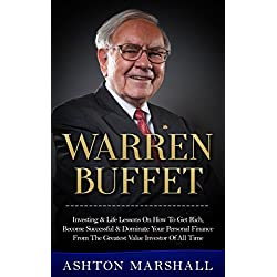 Warren Buffett: Investing & Life Lessons On How To Get Rich, Become Successful & Dominate Your Personal Finance From The Greatest Value Investor Of All ... Men, Success Principles, Business Advice)