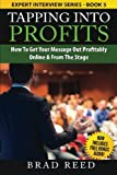 img - for Tapping Into Profits: How To Get Your Message Out Profitably - Online & From The Stage (Expert Interview Series) (Volume 5) book / textbook / text book