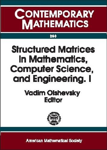 Structured Matrices in Mathematics, Computer Science, and Engineering I: Proceedings of an Ams-Ims-Siam Joint Summer Research Conference, University of Colorado, Boulder, June 27-July 1, 1999