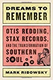 img - for Dreams to Remember: Otis Redding, Stax Records, and the Transformation of Southern Soul book / textbook / text book
