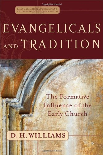 Evangelicals and Tradition: The Formative Influence of the Early Church (Evangelical Ressourcement: Ancient Sources for