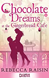 Chocolate Dreams At The Gingerbread Cafe (The Gingerbread Café, Book 2) from Carina