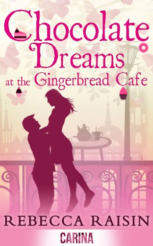 Chocolate Dreams at the Gingerbread Café (Once in a Lifetime - The Gingerbread Cafe - Book 2) by Rebecca Raisin